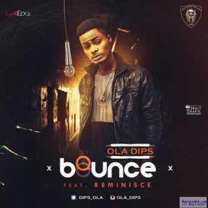 Ola Dips - Bounce Ft. Reminisce